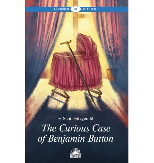 Скотт Фрэнсис Фицджеральд: Загадочная история Бенджамина Баттона / The Curious Case of Benjamin Button. Книга для чтения на английском языке. Уровень В1